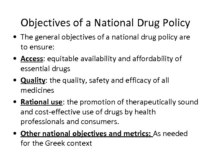Objectives of a National Drug Policy • The general objectives of a national drug