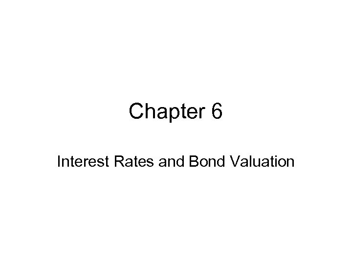 Chapter 6 Interest Rates and Bond Valuation