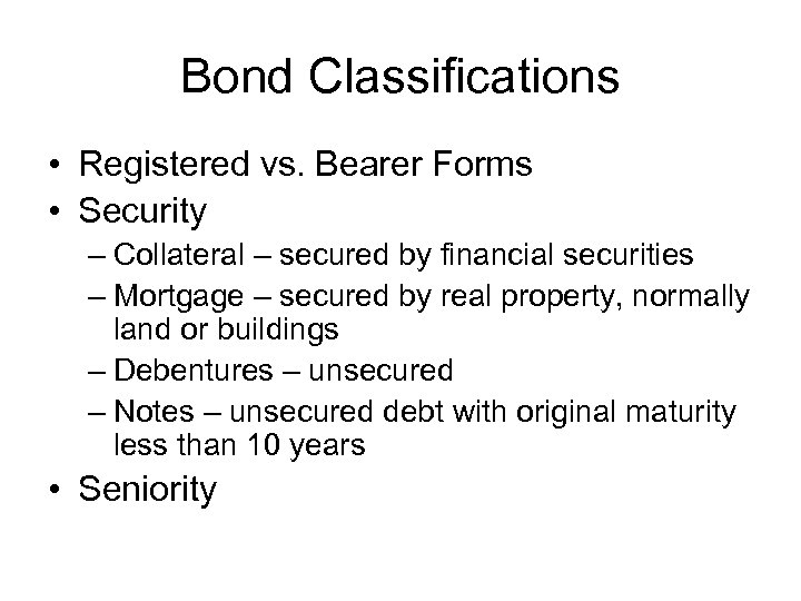 Bond Classifications • Registered vs. Bearer Forms • Security – Collateral – secured by