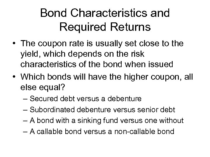 Bond Characteristics and Required Returns • The coupon rate is usually set close to