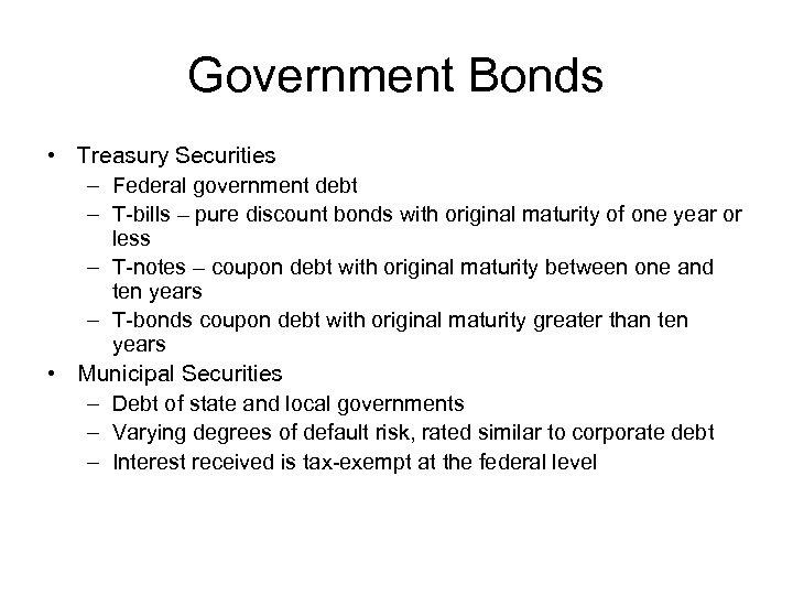 Government Bonds • Treasury Securities – Federal government debt – T-bills – pure discount