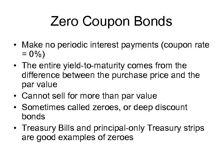 Zero Coupon Bonds • Make no periodic interest payments (coupon rate = 0%) •