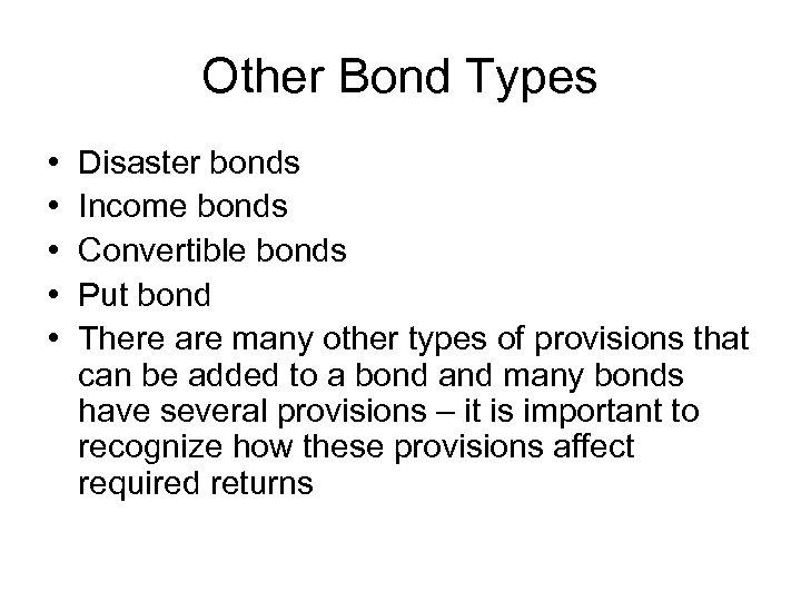 Other Bond Types • • • Disaster bonds Income bonds Convertible bonds Put bond