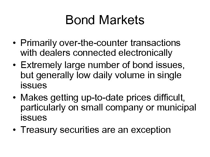 Bond Markets • Primarily over-the-counter transactions with dealers connected electronically • Extremely large number