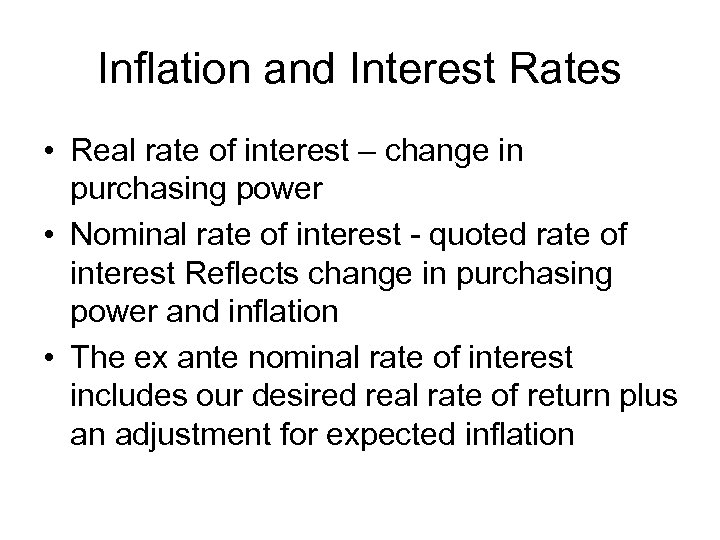 Inflation and Interest Rates • Real rate of interest – change in purchasing power