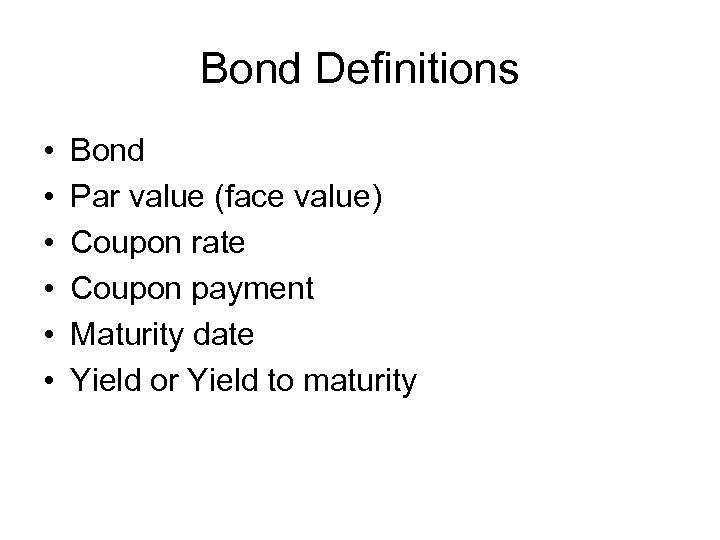 Bond Definitions • • • Bond Par value (face value) Coupon rate Coupon payment
