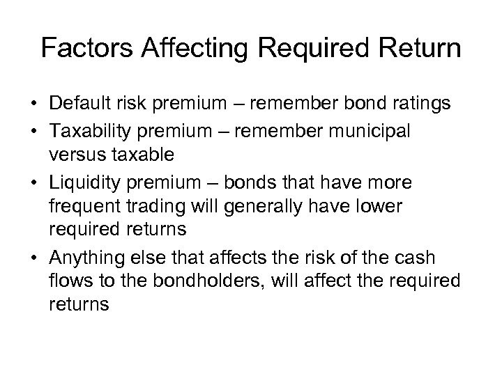 Factors Affecting Required Return • Default risk premium – remember bond ratings • Taxability