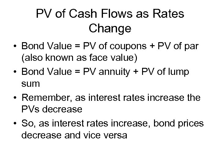 PV of Cash Flows as Rates Change • Bond Value = PV of coupons