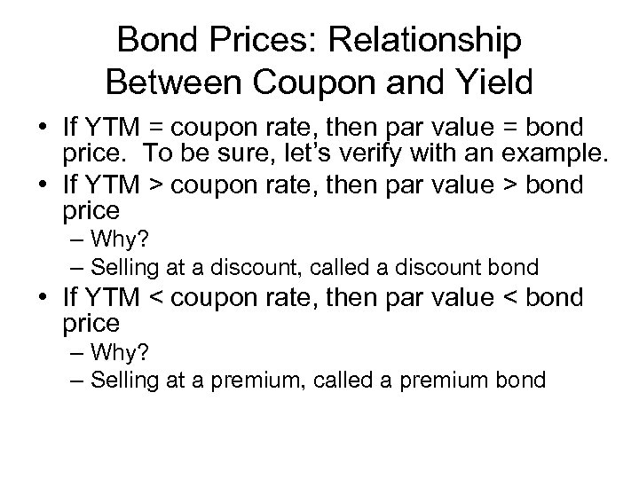Bond Prices: Relationship Between Coupon and Yield • If YTM = coupon rate, then