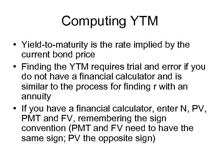 Computing YTM • Yield-to-maturity is the rate implied by the current bond price •
