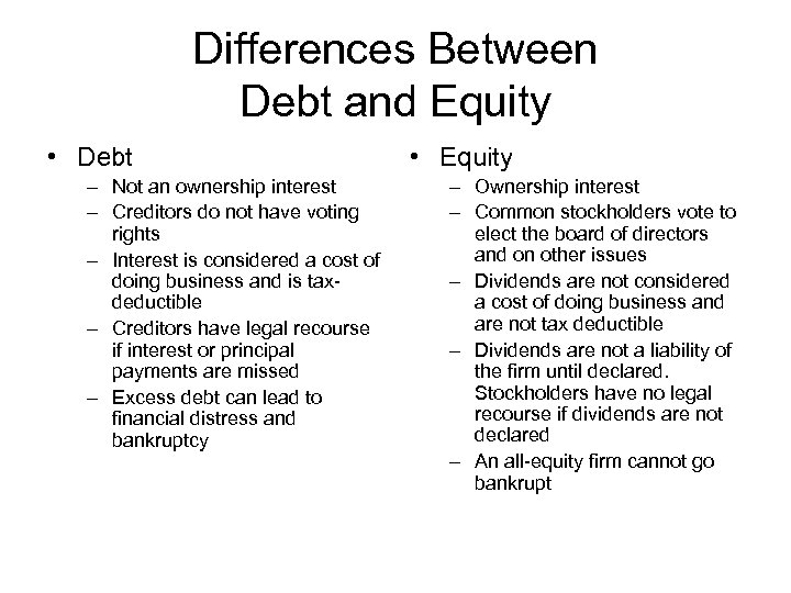 Differences Between Debt and Equity • Debt – Not an ownership interest – Creditors
