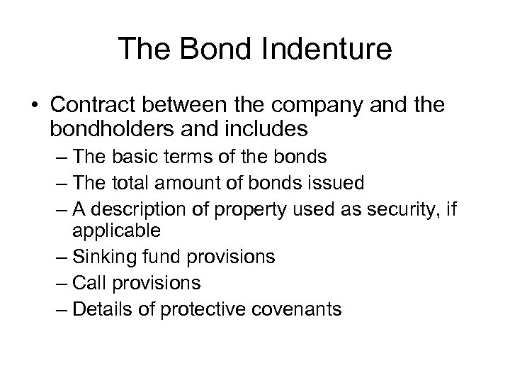 The Bond Indenture • Contract between the company and the bondholders and includes –