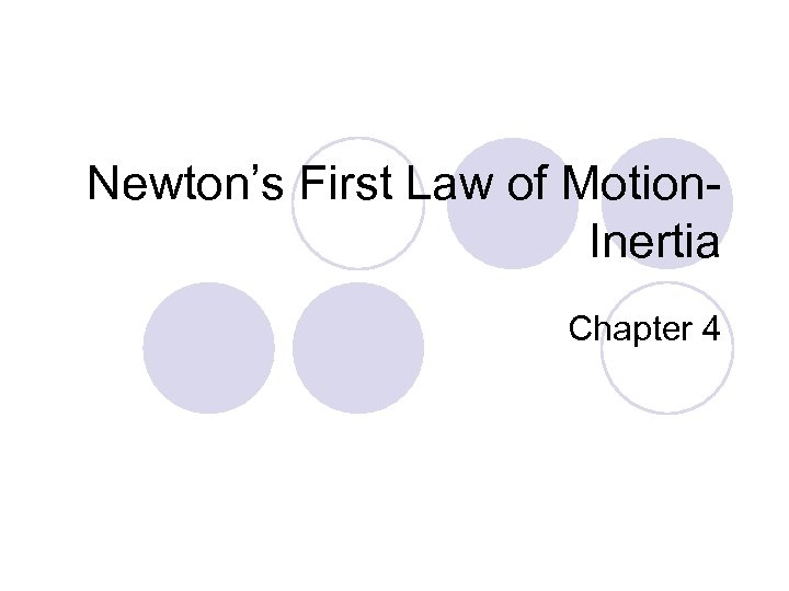 Newton's First Law of Motion. Inertia Chapter 4