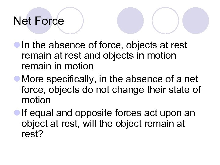 Net Force l In the absence of force, objects at rest remain at rest