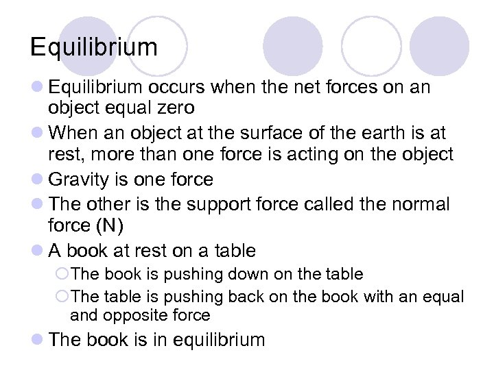 Equilibrium l Equilibrium occurs when the net forces on an object equal zero l