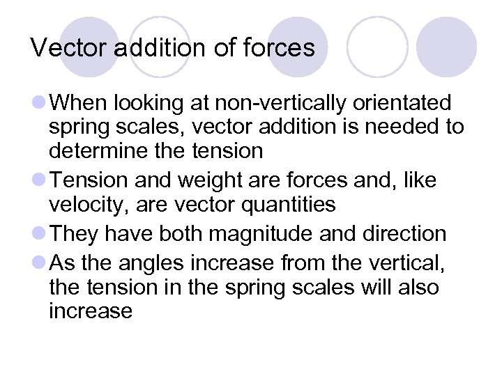 Vector addition of forces l When looking at non-vertically orientated spring scales, vector addition