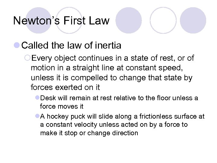 Newton's First Law l Called the law of inertia ¡Every object continues in a