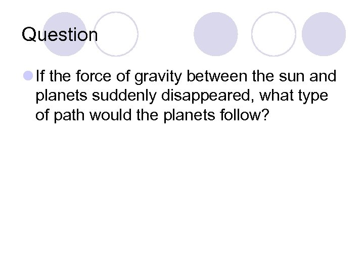 Question l If the force of gravity between the sun and planets suddenly disappeared,
