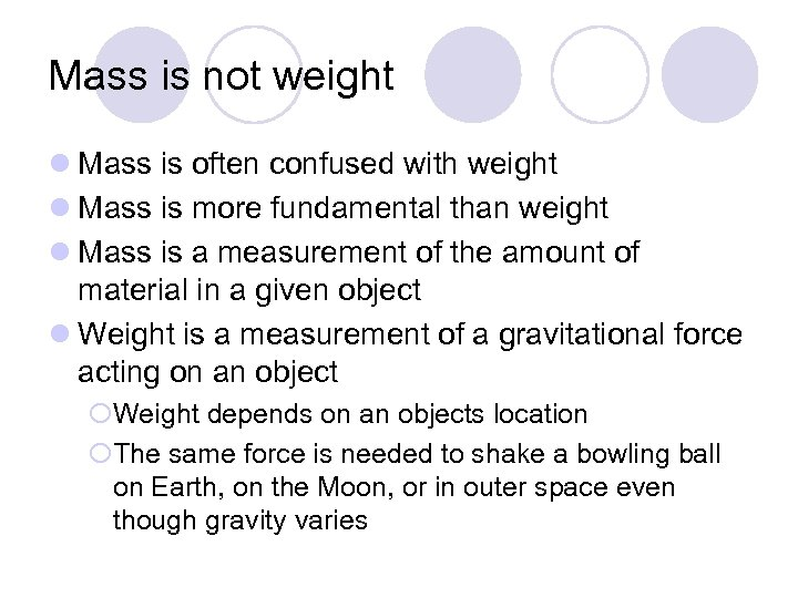 Mass is not weight l Mass is often confused with weight l Mass is