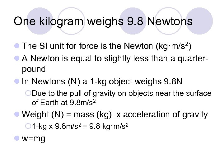 One kilogram weighs 9. 8 Newtons l The SI unit force is the Newton