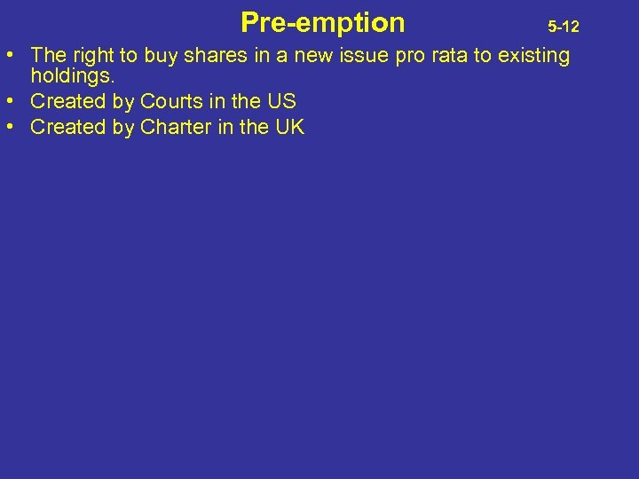 Pre-emption 5 -12 • The right to buy shares in a new issue pro