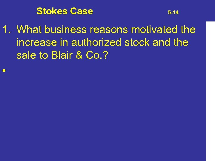 Stokes Case 5 -14 1. What business reasons motivated the increase in authorized stock
