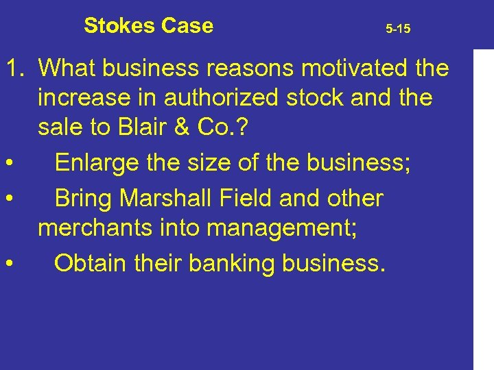 Stokes Case 5 -15 1. What business reasons motivated the increase in authorized stock