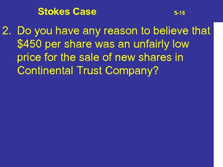 Stokes Case 5 -16 2. Do you have any reason to believe that $450