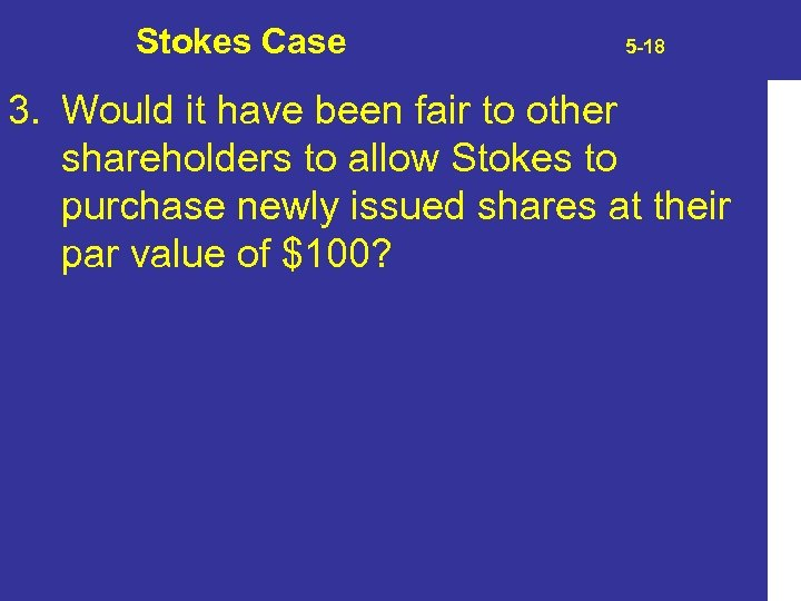 Stokes Case 5 -18 3. Would it have been fair to other shareholders to