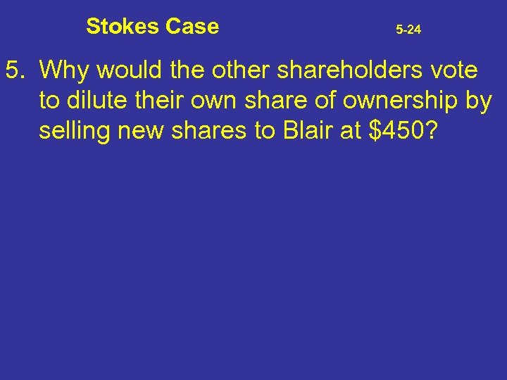 Stokes Case 5 -24 5. Why would the other shareholders vote to dilute their