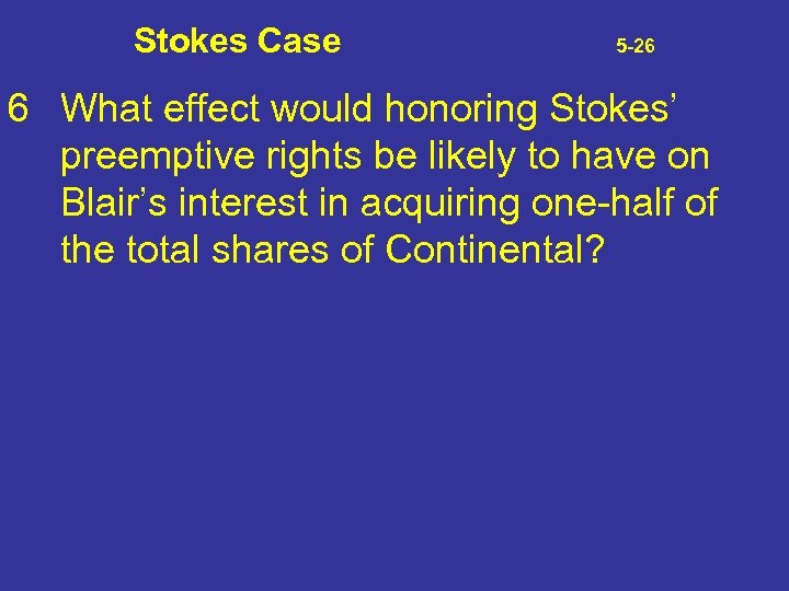 Stokes Case 5 -26 6 What effect would honoring Stokes' preemptive rights be likely