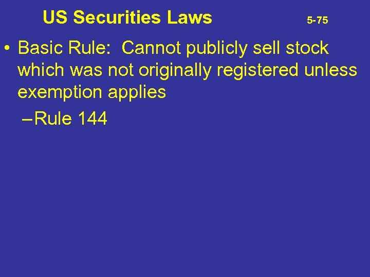US Securities Laws 5 -75 • Basic Rule: Cannot publicly sell stock which was