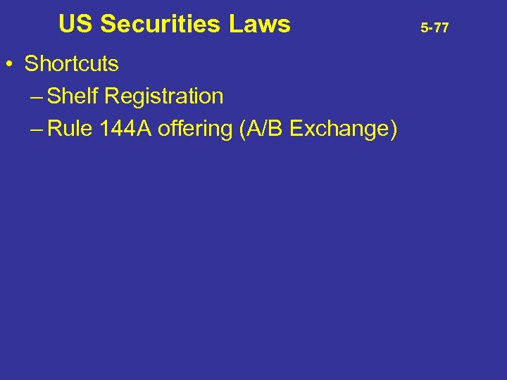 US Securities Laws • Shortcuts – Shelf Registration – Rule 144 A offering (A/B