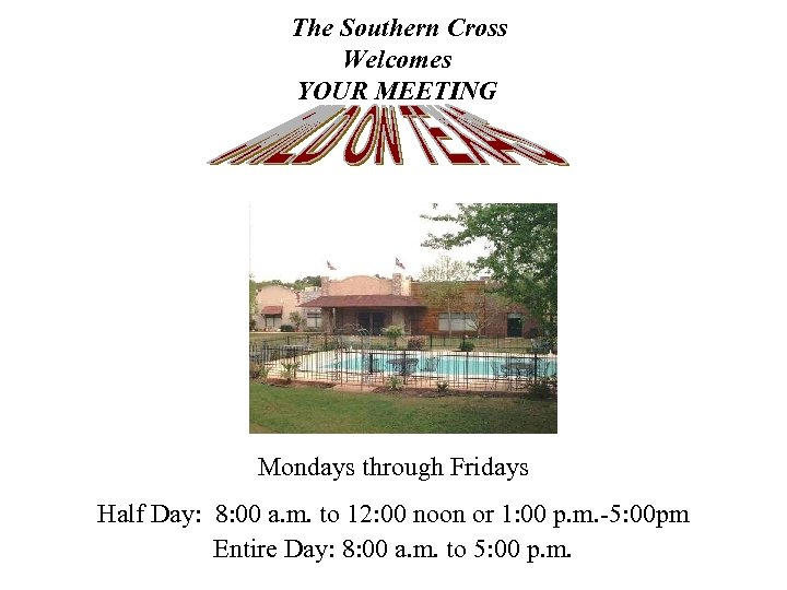 The Southern Cross Welcomes YOUR MEETING Mondays through Fridays Half Day: 8: 00 a.