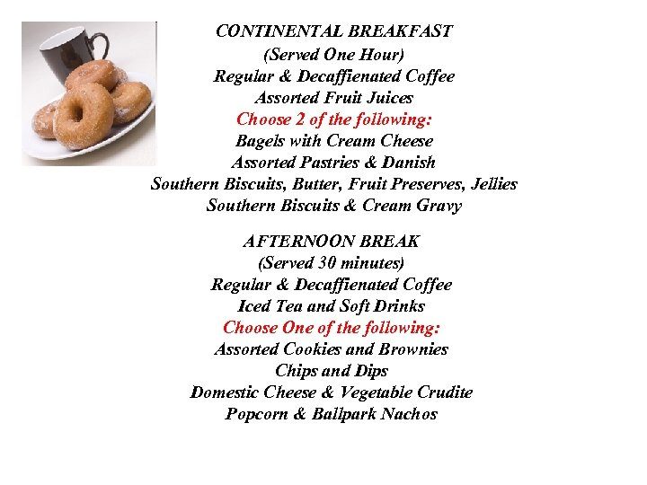 CONTINENTAL BREAKFAST (Served One Hour) Regular & Decaffienated Coffee Assorted Fruit Juices Choose 2