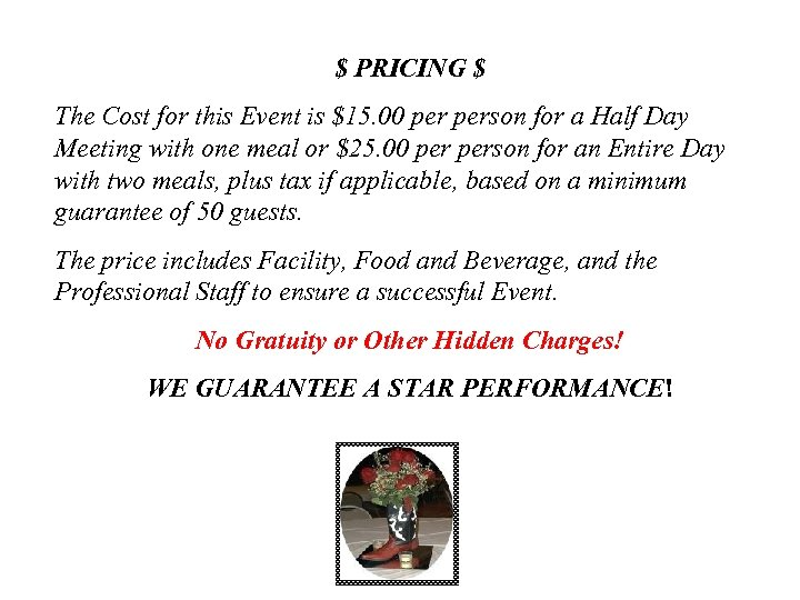 $ PRICING $ The Cost for this Event is $15. 00 person for a