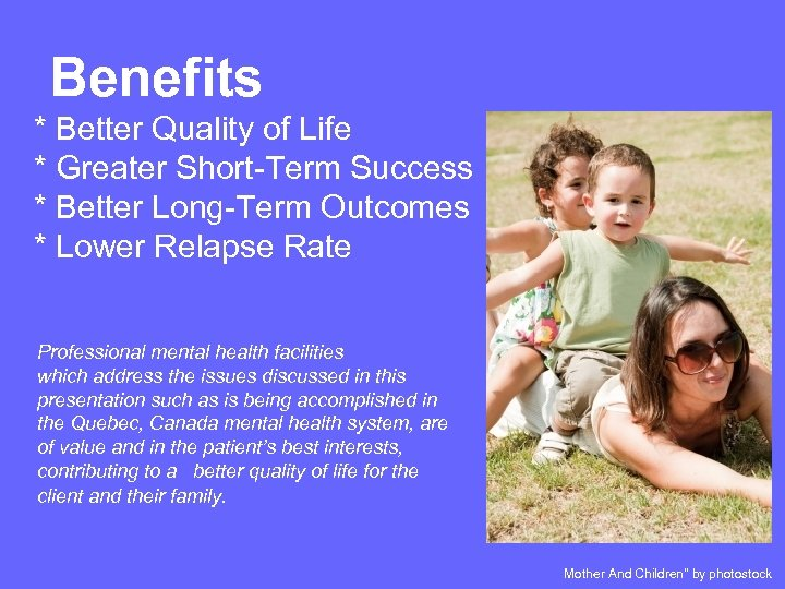 Benefits * Better Quality of Life * Greater Short-Term Success * Better Long-Term Outcomes