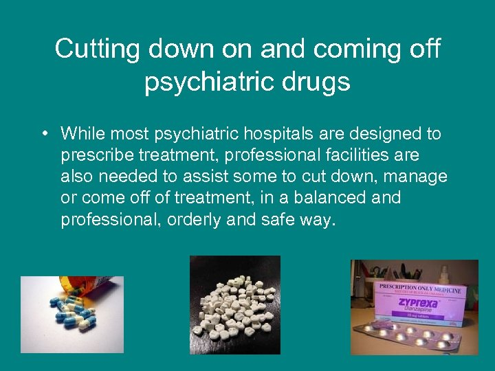 Cutting down on and coming off psychiatric drugs • While most psychiatric hospitals are