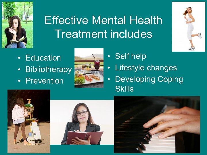 Effective Mental Health Treatment includes • Education • Bibliotherapy • Prevention • Self help