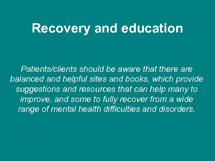 Recovery and education Patients/clients should be aware that there are balanced and helpful sites