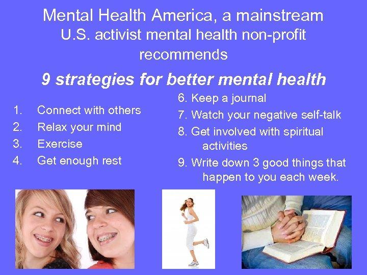 Mental Health America, a mainstream U. S. activist mental health non-profit recommends 9 strategies