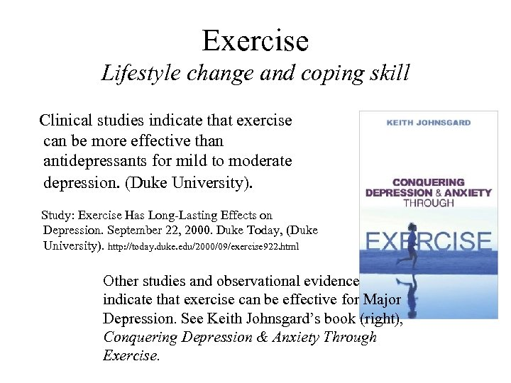 Exercise Lifestyle change and coping skill Clinical studies indicate that exercise can be more