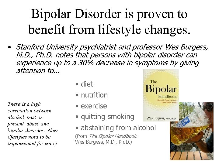 Bipolar Disorder is proven to benefit from lifestyle changes. • Stanford University psychiatrist and