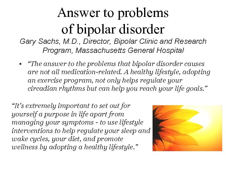 Answer to problems of bipolar disorder Gary Sachs, M. D. , Director, Bipolar Clinic
