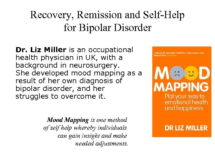 Recovery, Remission and Self-Help for Bipolar Disorder Dr. Liz Miller is an occupational health
