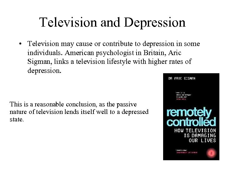 Television and Depression • Television may cause or contribute to depression in some individuals.