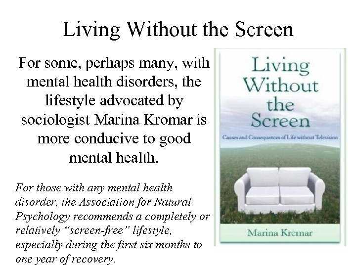 Living Without the Screen For some, perhaps many, with mental health disorders, the lifestyle
