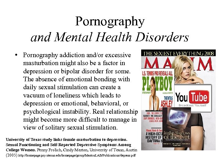 Pornography and Mental Health Disorders • Pornography addiction and/or excessive masturbation might also be