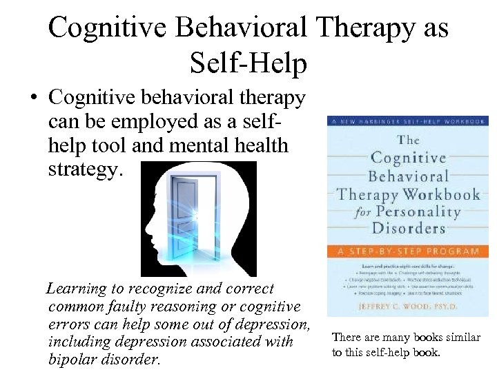 Cognitive Behavioral Therapy as Self-Help • Cognitive behavioral therapy can be employed as a