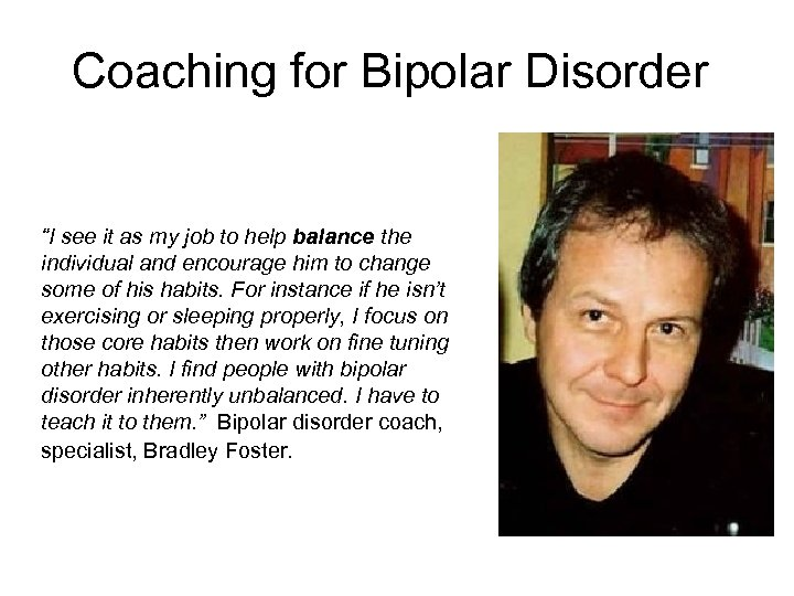 """Coaching for Bipolar Disorder """"I see it as my job to help balance the"""